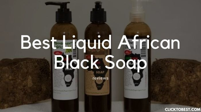 Best Liquid African Black Soap Review [2020]