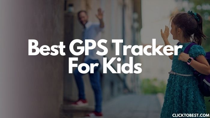 Best GPS Tracker For Kids [2020] – With Maximum Safety Mechanism