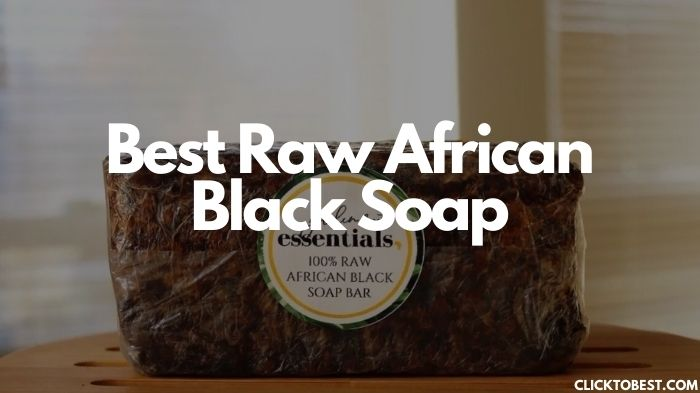 Raw African Black Soap [2020] –The Best And 7 Benefits