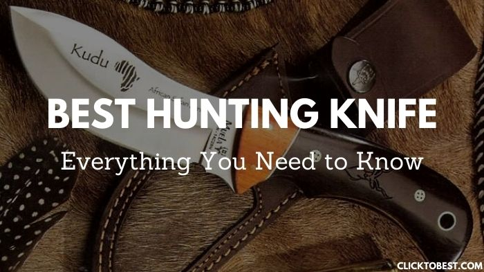 Best Hunting Knife [2020] –Everything You Need to Know