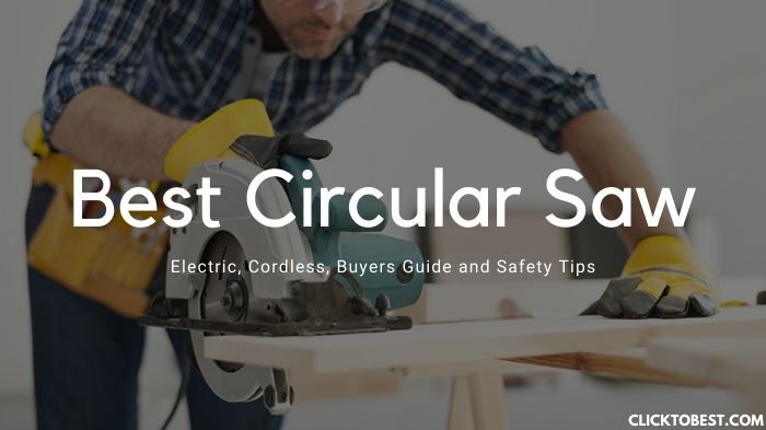 Best Circular Saw [2020] – Electric, Cordless, Buyers Guide and Safety Tips