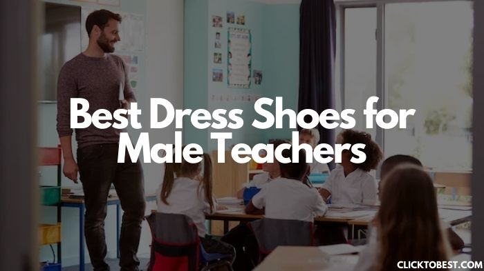 Best Dress Shoes for Male Teachers [2020]