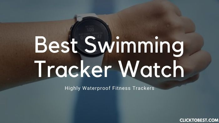 Best Swimming Tracker Watch [2020] – Highly Waterproof Fitness Trackers
