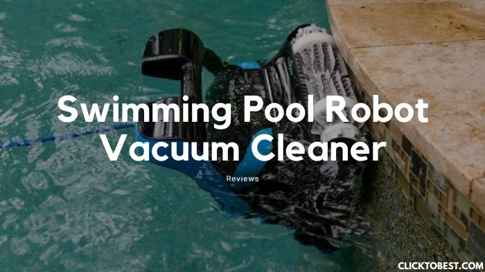 Swimming Pool Robot Vacuum Cleaner Reviews [2020]